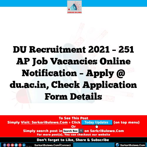 DU Recruitment 2021 – 251 AP Job Vacancies Online Notification – Apply @ du.ac.in, Check Application Form Details