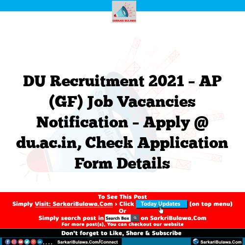 DU Recruitment 2021 – AP (GF) Job Vacancies Notification – Apply @ du.ac.in, Check Application Form Details