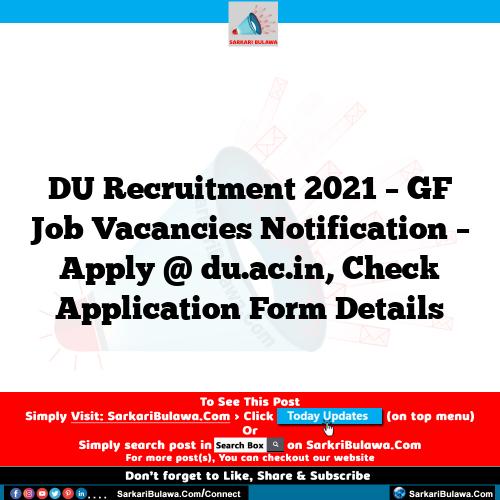 DU Recruitment 2021 – GF Job Vacancies Notification – Apply @ du.ac.in, Check Application Form Details