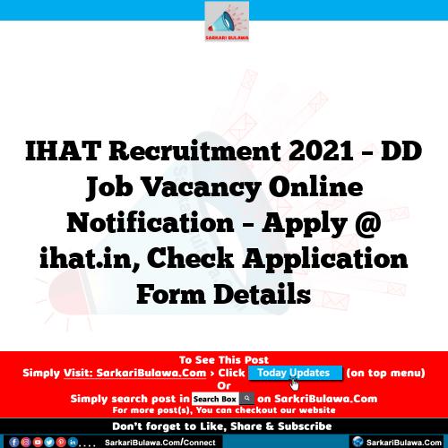 IHAT Recruitment 2021 – DD Job Vacancy Online Notification – Apply @ ihat.in, Check Application Form Details