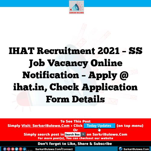 IHAT Recruitment 2021 – SS Job Vacancy Online Notification – Apply @ ihat.in, Check Application Form Details