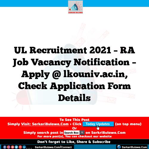 UL Recruitment 2021 – RA Job Vacancy Notification – Apply @ lkouniv.ac.in, Check Application Form Details