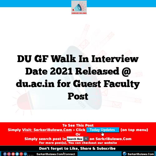 DU GF Walk In Interview Date 2021 Released @ du.ac.in for Guest Faculty Post