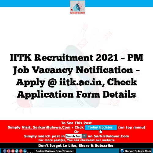 IITK Recruitment 2021 – PM Job Vacancy Notification – Apply @ iitk.ac.in, Check Application Form Details